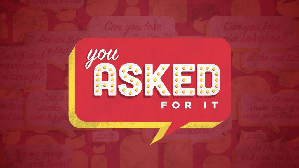 You Asked For It - sermon series -